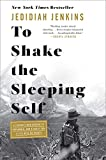 [Jedidiah Jenkins] to Shake The Sleeping Self: A Journey from Oregon to Patagonia, and a Quest for a Life with No Regret - Hardcover
