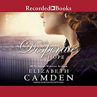 A Desperate Hope                   Written by:                                                                                                                                 Elizabeth Camden                               Narrated by:                                                                                                                                 Rachel Botchan                      Length: 10 hrs and 56 mins     Not rated yet     Overall 0.0