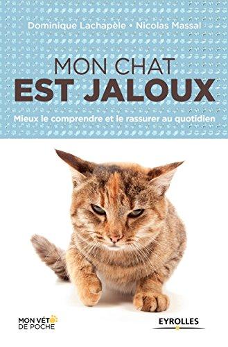 Mon chat est jaloux: Mieux le comprendre et le rassurer au quotidien (Mon véto de poche) (French Edition)
