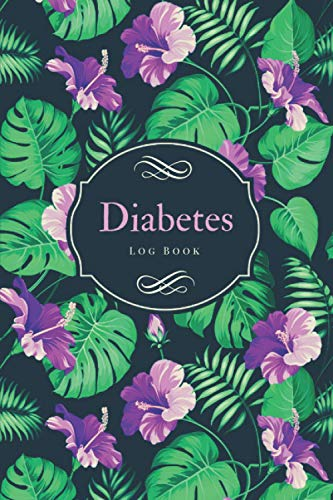 Diabetes Log Book: Weekly Blood Sugar Diary Log Book for 2 Years of Recording (4-Time Before-After)   Daily Diabetic Blood Glucose Monitoring Tracker ... Test & Monitor – Black Purple Flowers Cover