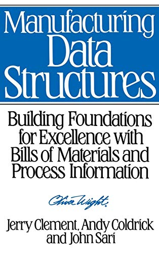 Manufacturing Data Structures: Building Foundations for Excellence with Bills of Materials and Process Information