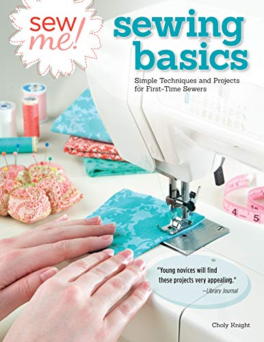 Compare Textbook Prices for Sew Me! Sewing Basics: Simple Techniques and Projects for First-Time Sewers Design Originals Beginner-Friendly Easy-to-Follow Directions to Learn as You Sew, from Sewing Seams to Installing Zippers First Edition ISBN 0023863053945 by Knight, Choly