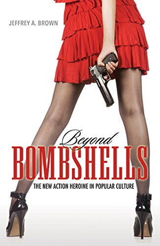 Beyond Bombshells: The New Action Heroine in Popular Culture (English Edition)