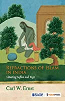 Refractions of Islam in India: Situating Sufism and Yoga