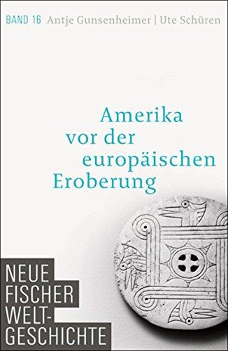 Neue Fischer Weltgeschichte. Band 16: Amerika vor der europäischen Eroberung