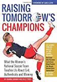 Raising Tomorrow's Champions: What the Women's National Soccer Team Teaches Us About Grit, Authenticity and Winning