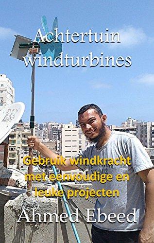 Achtertuin windturbines: Gebruik windkracht met eenvoudige en leuke projecten (Dutch Edition)