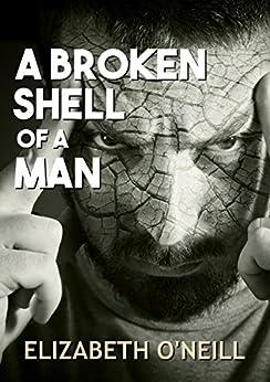 A Broken Shell of a Man by [Elizabeth O'Neill]