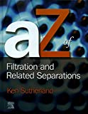 A - Z of Filtration and Related Separations - Kenneth S Sutherland
