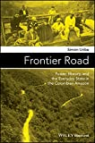Frontier Road: Power, History, and the Everyday State in the Colombian Amazon (Antipode Book Series) (English Edition)