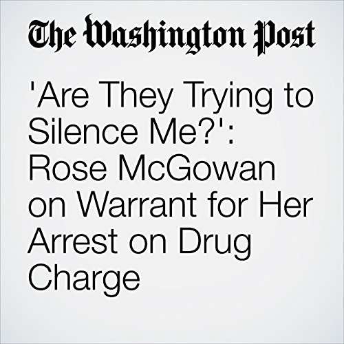 'Are They Trying to Silence Me?': Rose McGowan on Warrant for Her Arrest on Drug Charge copertina