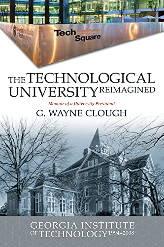 Compare Textbook Prices for The Technological University Reimagined: Georgia Institute of Technology, 1994-2008  ISBN 9780881468120 by Clough, G Wayne