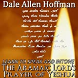 Learn to Speak and Intone the Aramaic Lord's Prayer of Yeshua of Yeshua