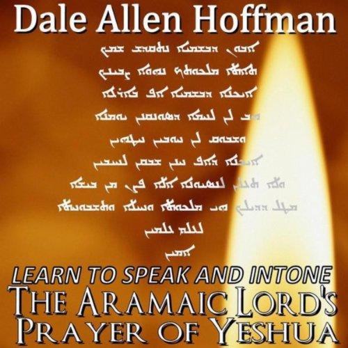 Learn to Speak and Intone the Aramaic Lord's Prayer of Yeshua of Yeshua