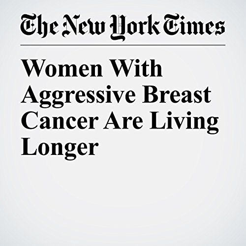 Women With Aggressive Breast Cancer Are Living Longer copertina