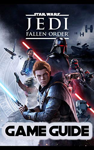 Star Wars Jedi Fallen Order Guide: Walkthrough, How To-s, Tips and Tricks and A Lot More! (English Edition)