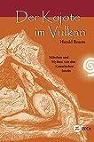 Der Kojote im Vulkan: Märchen und Mythen - Harald Braem