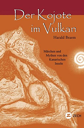Der Kojote im Vulkan: Märchen und Mythen von den Kanarischen Inseln (Historische Romane und Erzählungen)