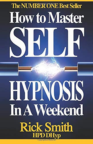 How To Master Self-Hypnosis in a Weekend: The Simple, Systematic and...