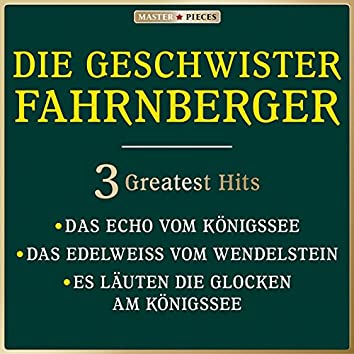 Masterpieces presents Die Geschwister Fahrnberger: das Echo vom Königssee / Das Edelweiß vom Wendelstein / Es läuten die Glocken am Königssee (3 greatest hits)