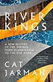 River Kings: A New History of Vikings from Scandinavia to the Silk Roads (English Edition)