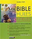 Ma bible des huiles essentielles - Guide complet d'aromathérapie - Leduc.S Editions - 12/11/2007
