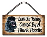 Birthday Occasion Black Poodle Wooden Funny Sign Wall Plaque Gift Present Love is Being Owned by A Black Poodle