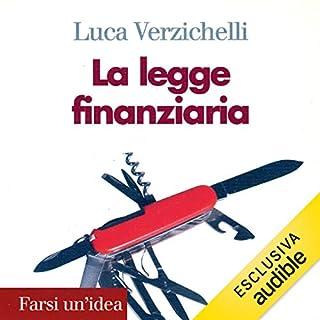 La legge finanziaria                   Di:                                                                                                                                 Luca Verzichelli                               Letto da:                                                                                                                                 Maurizio Di Girolamo                      Durata:  3 ore e 48 min     Non sono ancora presenti recensioni clienti     Totali 0,0