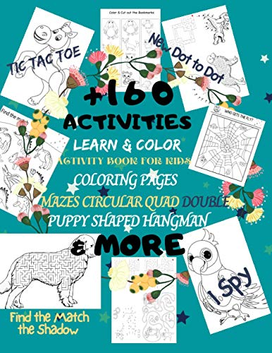 +160 Activities: Learn & Color Activity Book for Kids Coloring Pages I Spy Mazes Circular Quad Double Puppy Shaped New Dot to Dot Find the Match the ... Blank Comic Book Cross Word Puzzles Search