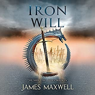 Iron Will     The Shifting Tides, Book 4              By:                                                                                                                                 James Maxwell                               Narrated by:                                                                                                                                 Simon Vance                      Length: 11 hrs and 34 mins     392 ratings     Overall 4.7
