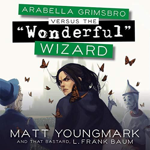 "Arabella Grimsbro Versus the ""Wonderful"" Wizard Audiobook By Matt Youngmark,                                                                                        L. Baum cover art"