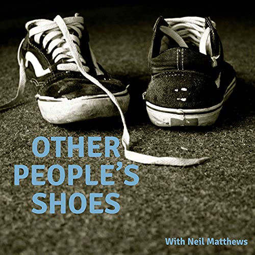 Other People's Shoes Podcast By Neil Matthews cover art