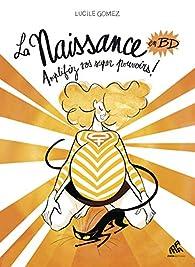 La naissance en BD , tome 2 : Amplifiez vos super pouvoirs ! par Lucile Gomez