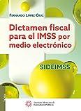 Dictamen fiscal para el IMSS por medio electrónico SIDEIMSS