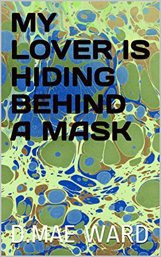 MY LOVER IS HIDING BEHIND A MASK (English Edition)