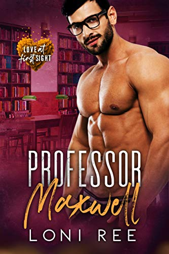 Professor Maxwell: A Handsome Professor Romance (Love at First Sight Book 1)