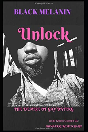 Unlock: The Demise of Gay Dating due to Gay Apps (Black Melanin, Band 2)