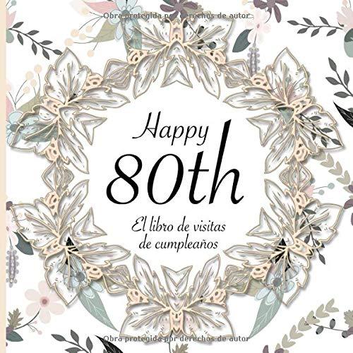 El Libro de Visitas de Cumpleaños: 80 Años I Elegante encuadernación vintage con corona de flores y oro I Para 30 personas I Para Deseos escritos y las Fotos más bellas I Idea de regalo de 80 años
