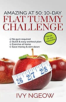 Amazing at 50: 10-day Flat Tummy Challenge: Quick & Easy workout plan plus 14-day meal plan by [I. Ngeow]