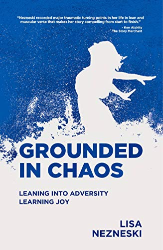 Grounded in Chaos: Leaning into Adversity, Learning Joy