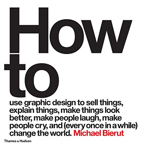 Bierut, M: How to use graphic design to sell things, explain