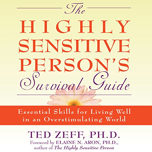The Highly Sensitive Person's Survival Guide     Essential Skills for Living Well in an Overstimulating World (Step-By-Step Guides)              By:                                                                                                                                 Ted Zeff                               Narrated by:                                                                                                                                 Paul Aulridge                      Length: 6 hrs and 32 mins     93 ratings     Overall 4.1