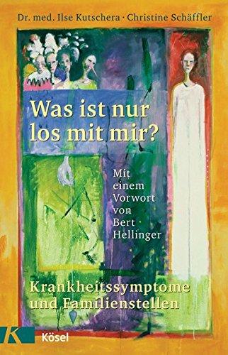 Kutschera, Ilse:<br />Was ist nur los mit mir? Krankheitssymptome und Familienstellen