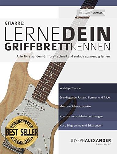 Gitarre: Lerne dein Griffbrett kennen: Alle Töne auf dem Griffbrett schnell und einfach auswendig lernen