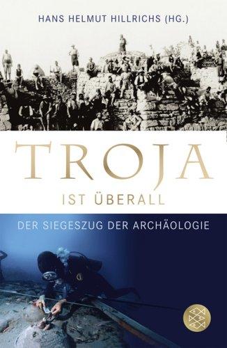 Troja ist überall: Der Siegeszug der Archäologie [Kindle Edition]