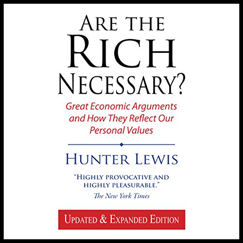 Are the Rich Necessary? Great Economic Arguments and How They Reflect Our Personal Values                   By:                                                                                                                                 Hunter Lewis                               Narrated by:                                                                                                                                 Bruce Lorie                      Length: 7 hrs and 6 mins     2 ratings     Overall 5.0