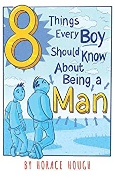8 Things Every Boy Should Know About Being A Man