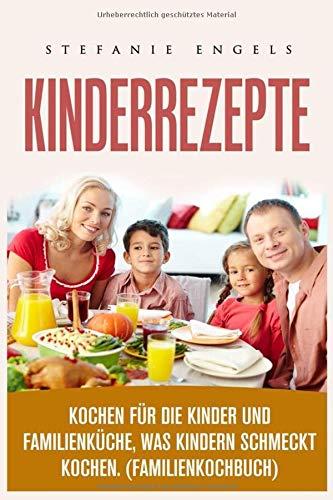 Kinderrezepte , Kochen für die Kinder und Familienküche, was Kindern schmeckt kochen. (Familienkochbuch)