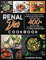 Renal Diet Cookbook: How to Manage Kidney Disease and Avoid Dialysis, Complete with 400+ Healthy and Scrumptious Recipes. 21 Day Meal Plan Included