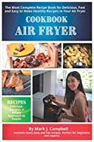 Air Fryer Cookbook: The Most Complete Recipe Book for Delicious, Fast and Easy to Make Healthy Recipes in Your Air Fryer